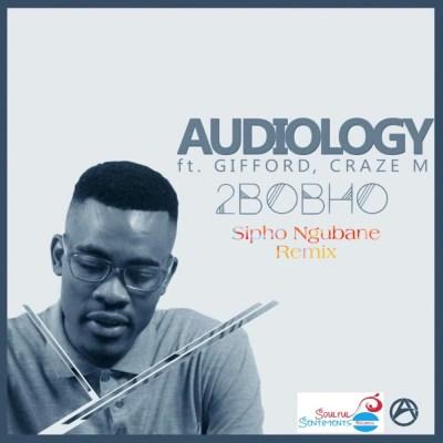 Audiology – 2Bobho (Sipho Ngubane Remix) ft. Gifford & Craze M