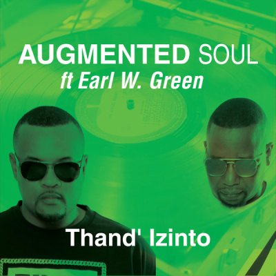 Augmented Soul – Thand' Izinto ft. Earl W. Green