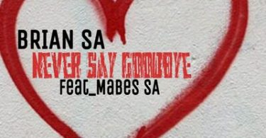 Brian SA – Never Say GoodBye ft. Mabes SA