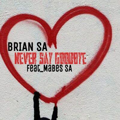 Brian SA – Never Say GoodBye ft. Mabes SA