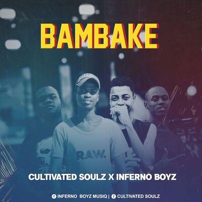 Cultivated Soulz & Inferno Boyz – Bambake