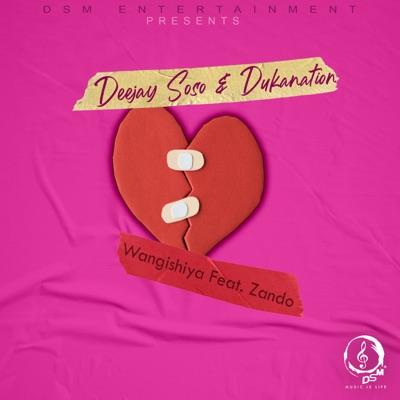 Deejay Soso & Dukanation – Wangishiya Ft. Zando
