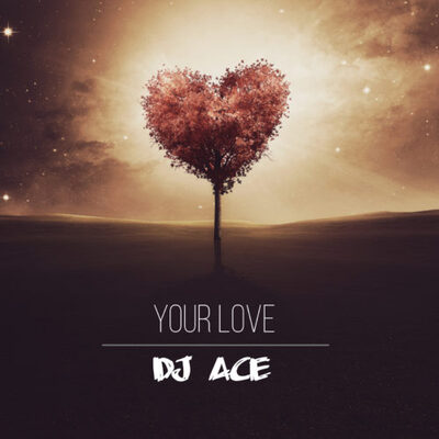 DJ Ace – Your Love