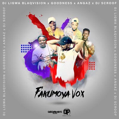 Dj Ligwa Blaqvision – Fakumoya Vox ft. Angazz x Goodness x Dj Scroof