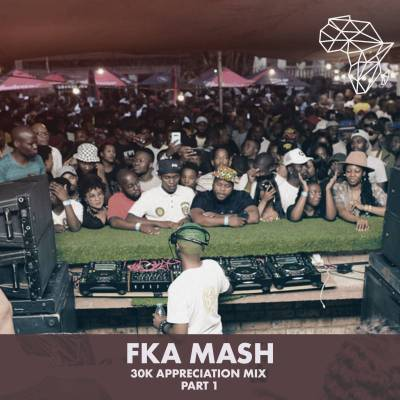 Fka Mash – 30k Appreciation Mix Part 1