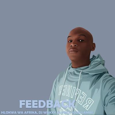 Hlokwa Wa Afrika – Feedback Ft. DJ Wakxy SA & Icon Lamaf