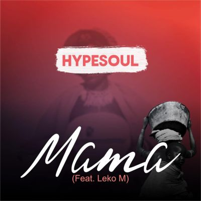 Hypesoul – Mama ft. Leko M