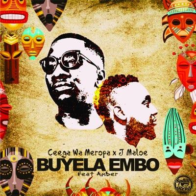 J Maloe – Buyela Embo ft. Ceega Wa Meropa & Amber