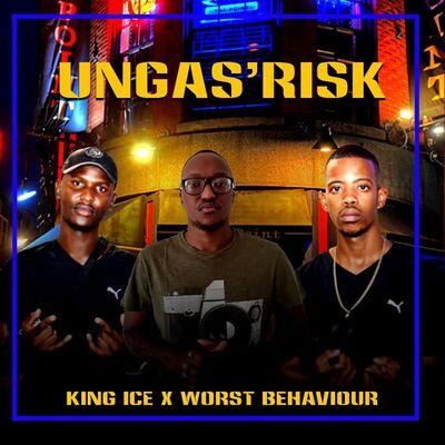 King Ice & Worst Behaviour – Ungas'Risk