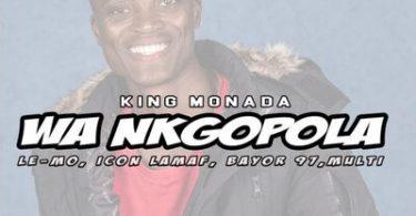 King Monada – Wa Ngopola ft. Icon Lamaf, Le-Mo, Multi & Bayor97