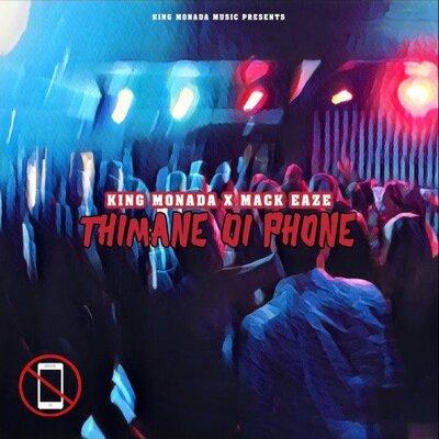 King Monada & Mack Eaze – Thimane Di Phone