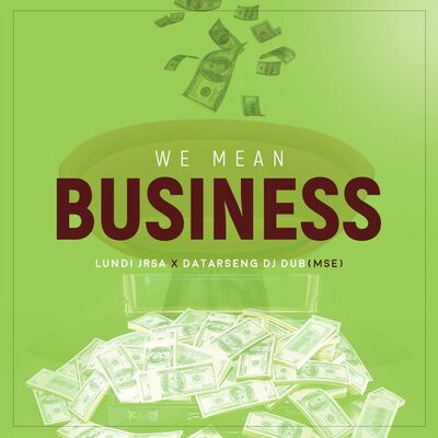 Lundi JrSA – We Mean Business ft. Datarseng DJ Dub (MSE)
