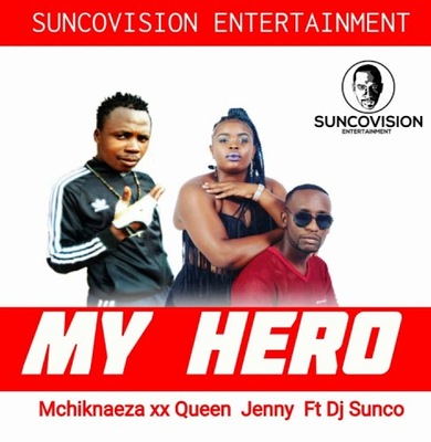 Mchikinaeza & Queen Jenny – My Hero Ft. Dj Sunco