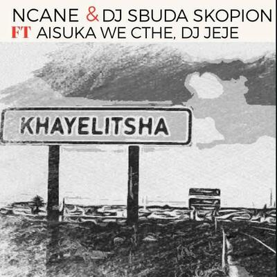 Ncane & Dj Sbuda Skopion – Khayelitsha ft. Aisuka We Cthe, Dj Jeje
