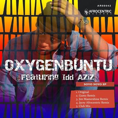 Oxygenbuntu – Soyo Soyo (Gumz Remix) ft. Idd Aziz