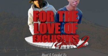 ProSoul Da Deejay & Issa Da Deejay – For The Love Of Exclusives (Episode 2)
