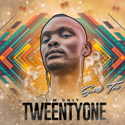 Semi Tee – I'm Only Twenty One (Album)