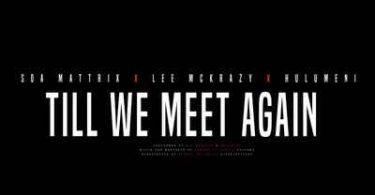 Soa Mattrix, Lee McKrazy & Hulumeni – Till We Meet Again (Papers 707 Tribute Track)