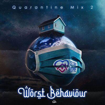Worst Behaviour – Quarantine Mix 2