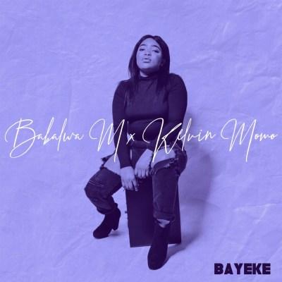 Babalwa M & Kelvin Momo – Bayeke (Song)