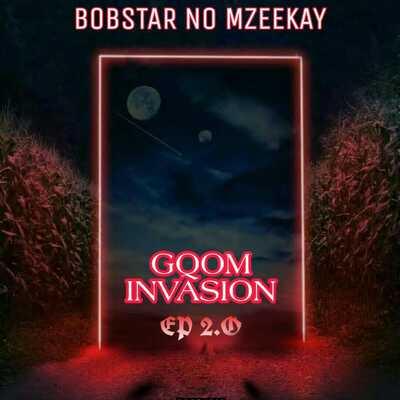 Bobstar no Mzeekay – Gqom Invasion EP 2 (Mixtape)