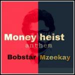 Bobstar no Mzeekay – Money Heist Anthem 2.0