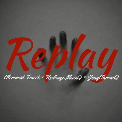 Clermont Finest x RedBoyz MusiQ x JeayChroniQ – Replay