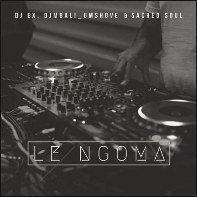 DJ EX, DJ Mbali Umshove & Sacred Soul – Le Ngoma (Extended Mix)