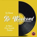 DJ Steve – Ke Weekend ft. Miano, 20ty Soundz & Steleka