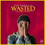 LeSoul WaAfrica – Wasted (Supreme Rhythm Remix) ft. Lee