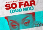 Mthi Wa Afrika – So Far (Dub Mix) Ft. Velma Dandzo