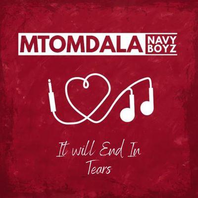 Mtomdala Navy Boyz – It Will End In Tears