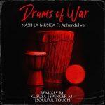 Nash La Musica – Drums Of War (Kususa Remix) ft. Aphendulwa