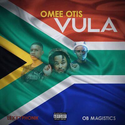 Omee Otis & Lexxyphonik – Vula (Ramaphosa) ft. OB Magistics