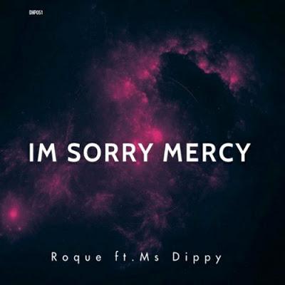 Roque – I'm Sorry Mercy Ft. Ms Dippy