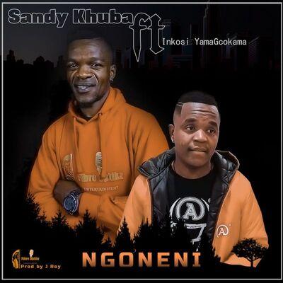 Sandy Khuba – Ngoneni ft. Inkosi Yamagcokama