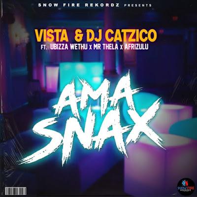 Vista & Dj Catzico – Ama Snax ft. uBizza Wethu, Mr Thela & AfriZulu