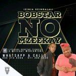 Bobstar no Mzeekay – Lala NgoXolo Tamkhulu