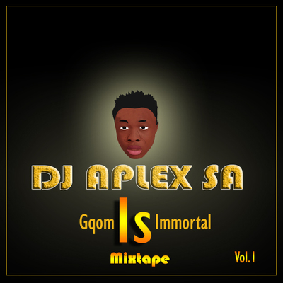 Dj Aplex SA – Gqom Is Immortal Vol. 1