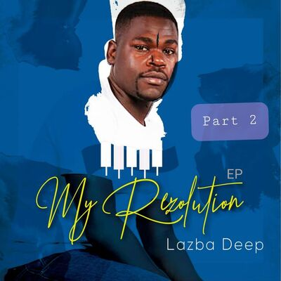 Lazba Deep – My Rezolution Ep Part 2