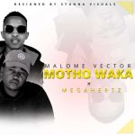 Malome Vector – Motho Waka ft. MegaHertz