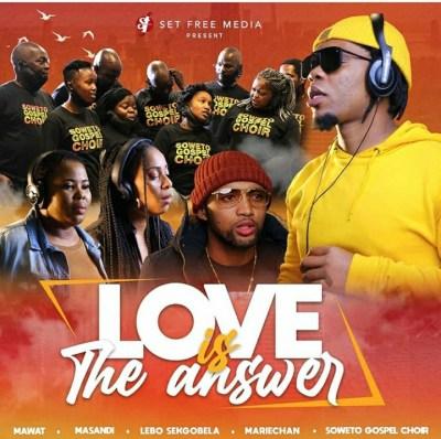 Mawat – Love Is The Answer ft. Mariechan, Soweto Gospel Choir, Masandi & Lebo Sekgobela