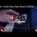Mvzzle – Uvalo feat. Ndu Shezi (Official Video)