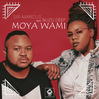 Sir-Marcus – Moya Wami ft. Nuzu Deep