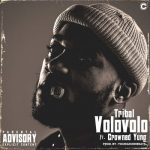 Tribal – Volovolo ft. Crowned Yung