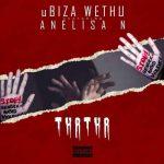 UBizza Wethu – Thatha (GBV Song) Ft. Anelisa N