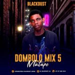 BlackDust – Dombolo Mix 5 (Mixtape)