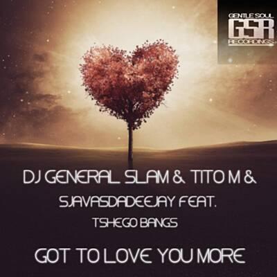 DJ General Slam, Titom & Sjavas Da Deejay – Got To Love You More Ft. Tshego Bangs