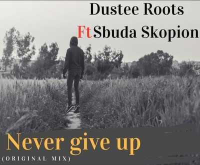 Dustee Roots – Never Give Up ft. Sbuda Skopion