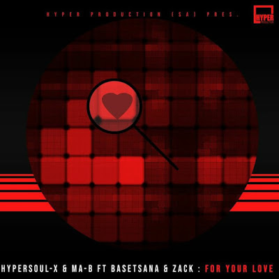 HyperSOUL-X & Ma-B – For Your Love (Main Mix) ft. Basetsana & Zack